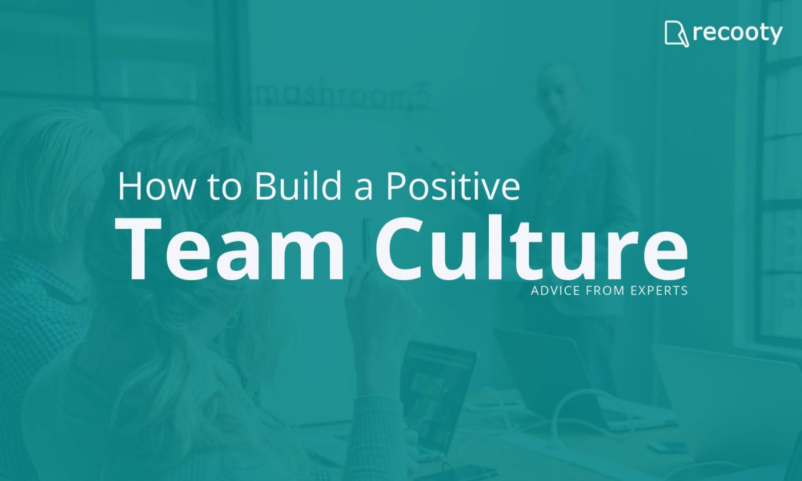 How to build a positive team culture