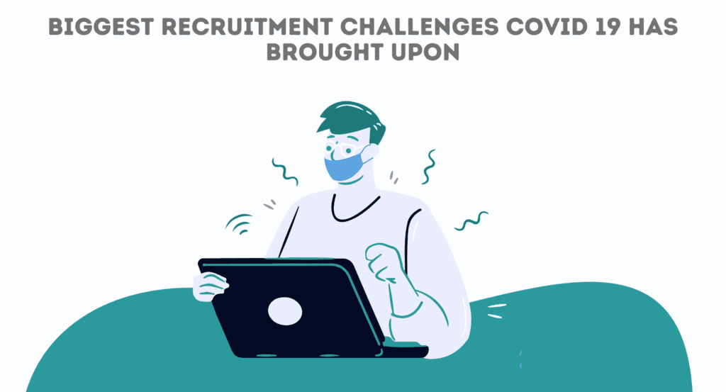 The Biggest Recruitment Challenges due to COVID-19. Recruitment challenges that COVID-19 has brought upon.