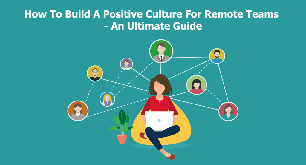 Build Positive Work Culture For Remote Teams
