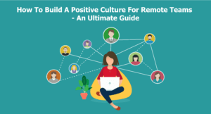 Hoe to build a positive work culture for remote teams