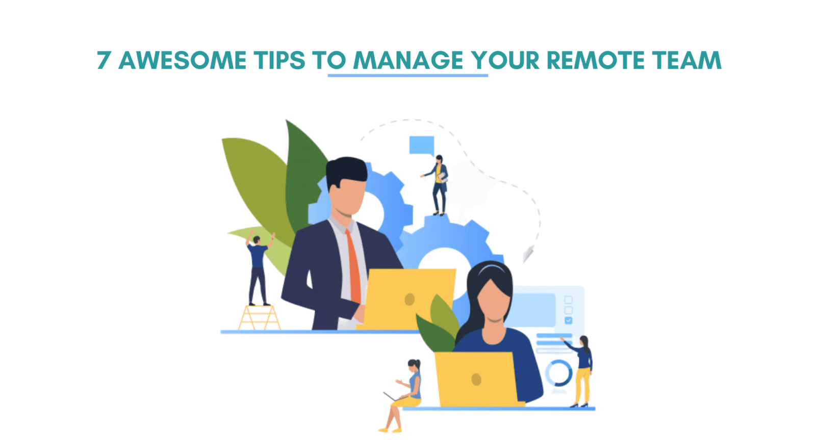 Top tips for managing remote teams. 7 awesome tips to manage remote teams. 7 Ways to Effectively Manage Your Remote Team. 7 tips for managing remote employees. How to manage remote employees