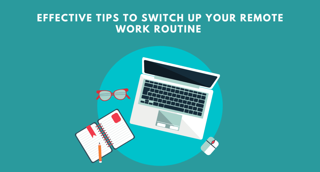 Effective Tips To Switch Up Your Remote Work Routine. Effective Tips To Switch Up Your Remote Work Routine. Tips for Working From Home.Habits for Crafting the Perfect Remote Work Day.