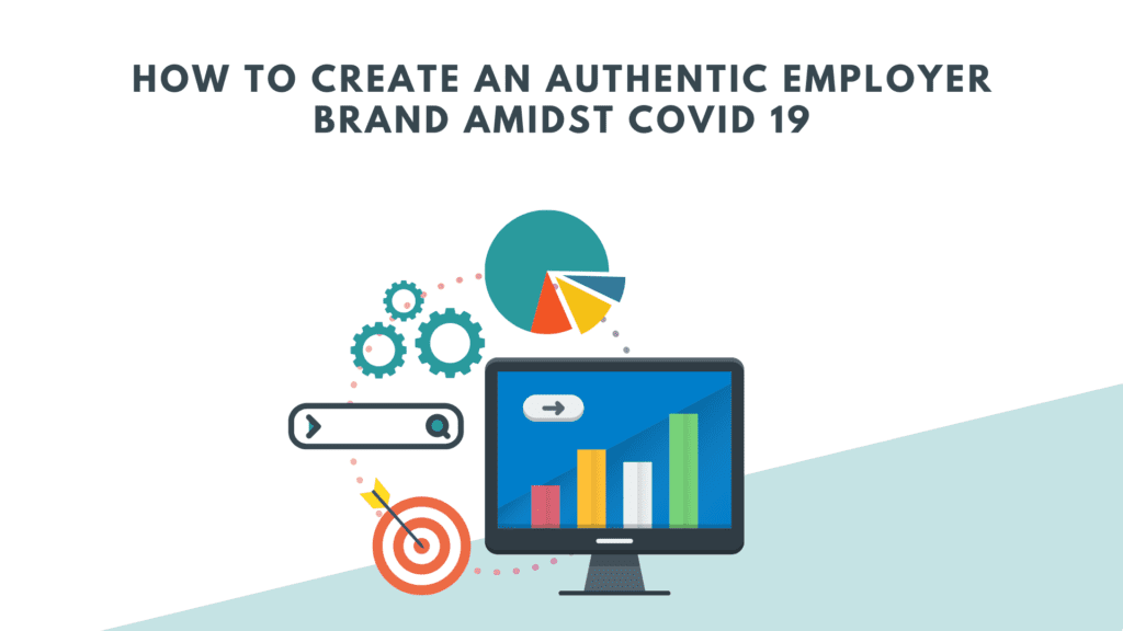 How To Create An Authentic Employer Brand Amidst COVID 19. How Employer Branding Needs to Respond to COVID-19.   Employer Branding Amidst COVID-19