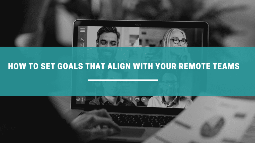 How to set goals for your remote teams. How to set goals that align to your remote team's goals. How to set goals for your remote teams.