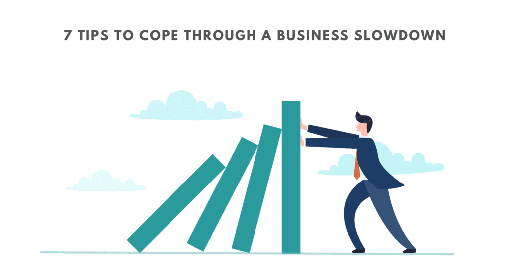 How to cope with business slowdown. Navigating through the business slowdown due to covid 19. Overcoming a business slowdown.