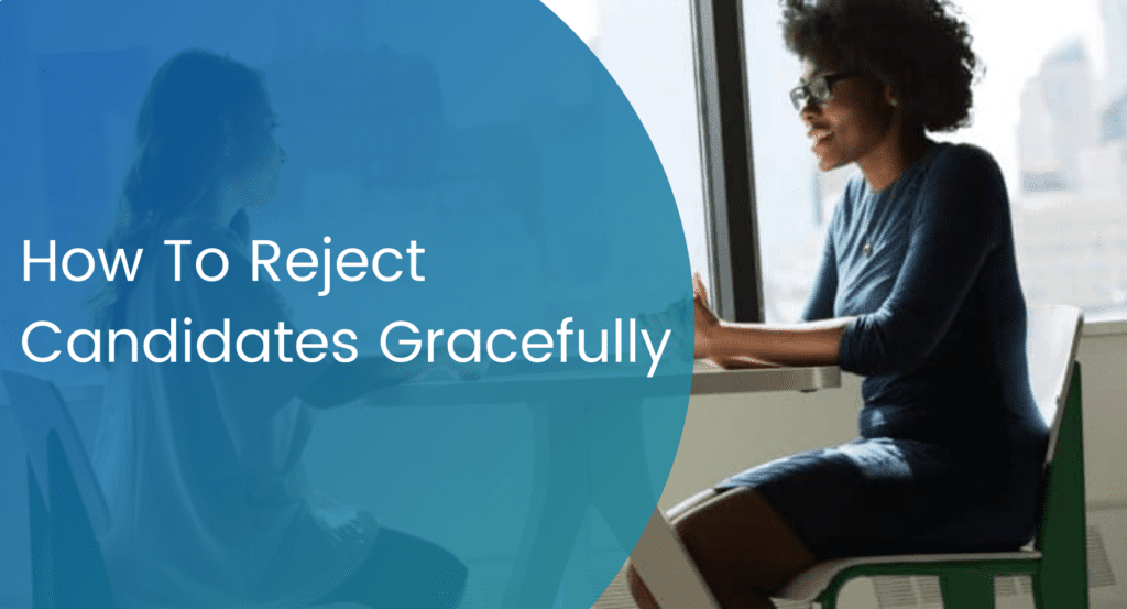 How to reject candidates gracefully.  How to reject candidates with grace. A complete guide to candidate rejection. How to reject a job applicant professionally.  A guide to rejecting candidates.