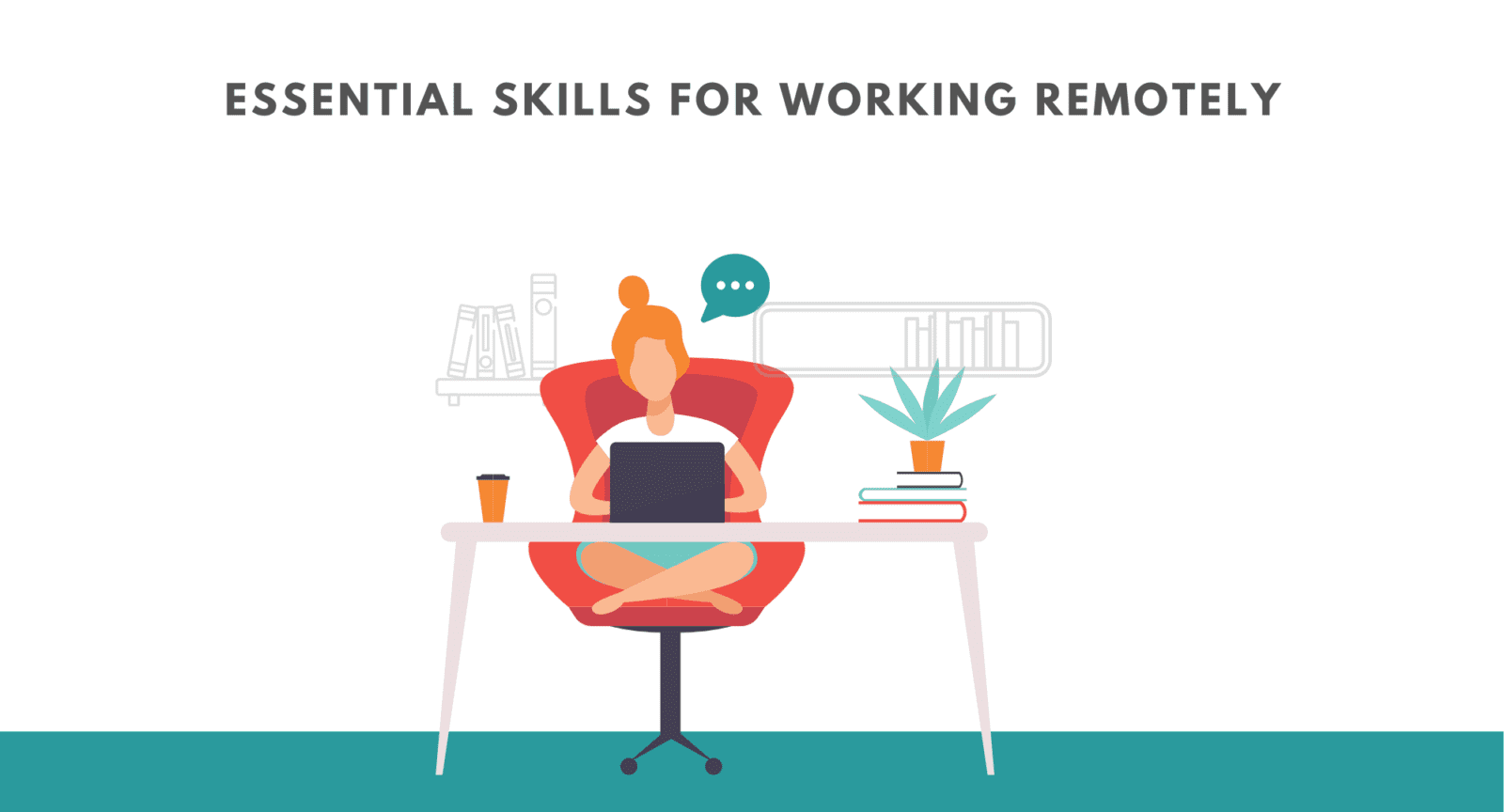 essential skills needed for working remotely. How to work remotely. What are the skills needed to work remotely.