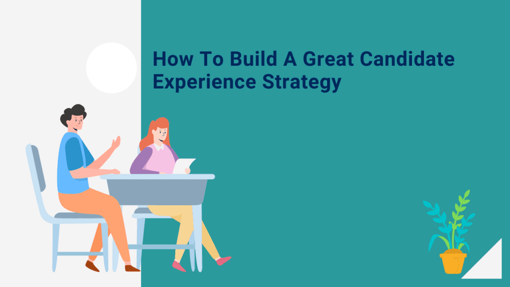 how to build a great candidate experience strategy