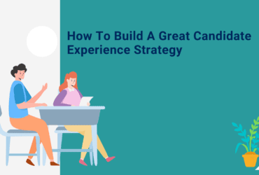 how to build a great candidate experience strategy,. How to build candidate experience