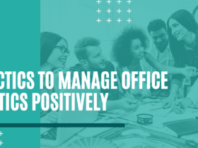 7 tactics to manage office politics positicvely. How to manage office politics positively. Tips on how to manage office politics positively.