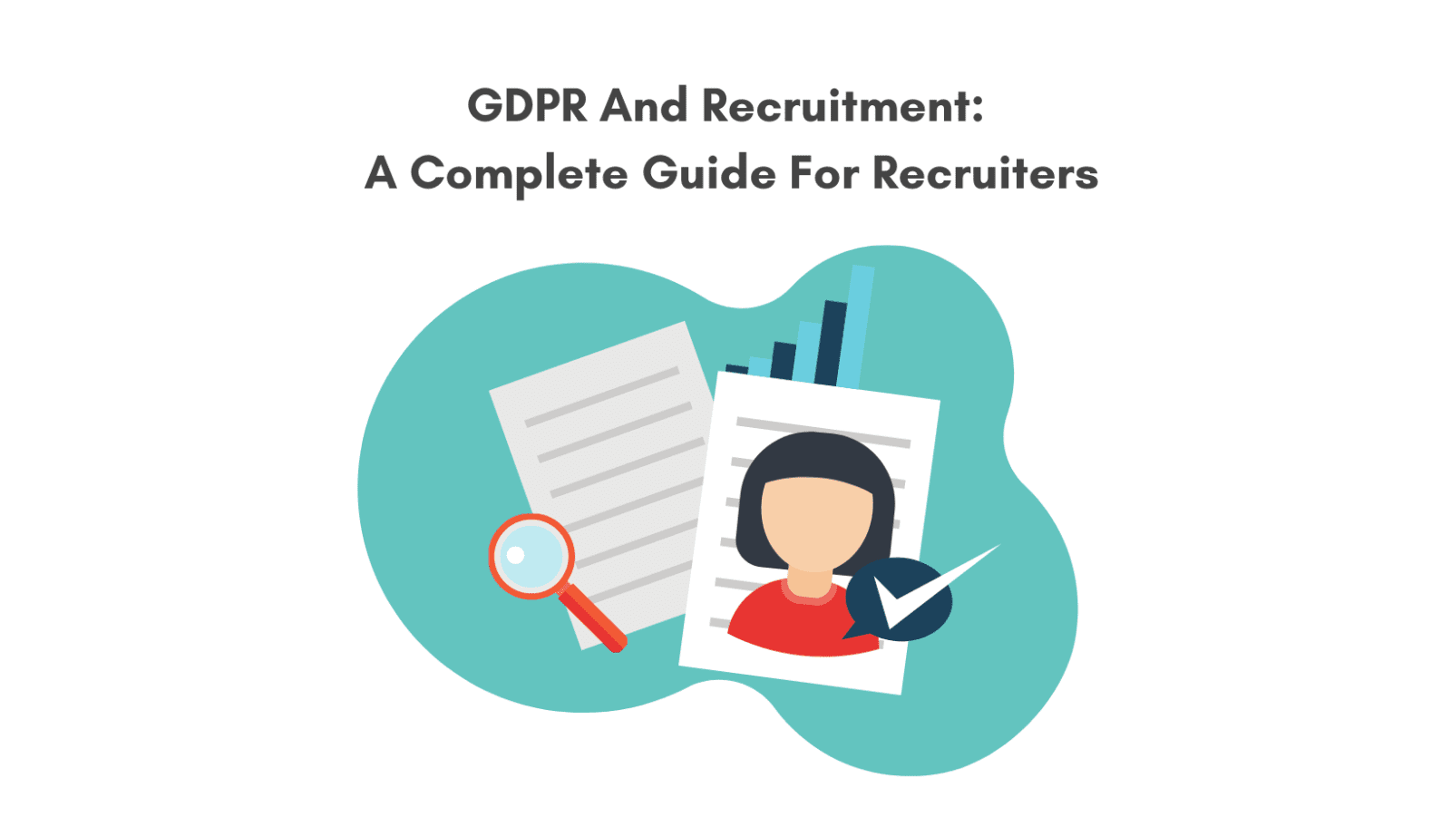 GDPR and recruitment. How do recruiters comply with GDPR. Everything for recruiters to know about GDPR.