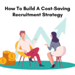 5 ways you can reduce your recruitment costs. How to build a cost-saving recruitment strategy. Cost -effective recruitment tips.