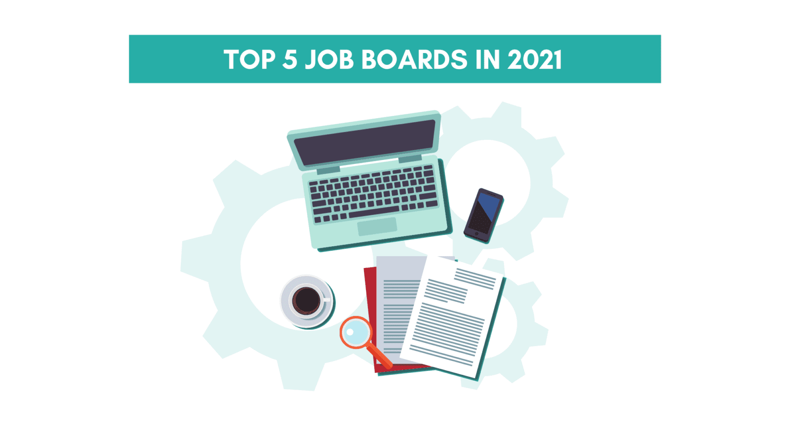 Top 5 job boards in 2021. Best job boards in 2021. What are the best job boards in 2021.