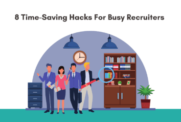 8 Time-Saving Hacks For Busy Recruiters. How can recruiters save time. Best time saving hacks for recruiters. How to save time while recruiting.